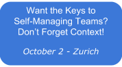 Want the Keys to Self-Managing Teams? Don't Forget Context!